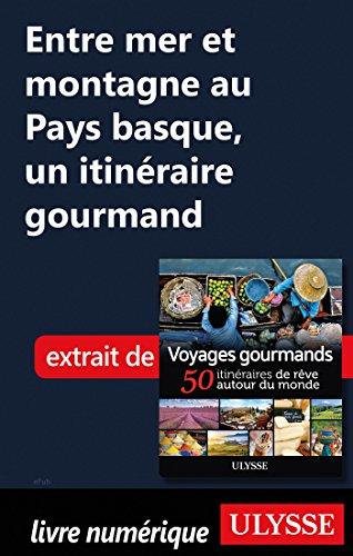 Descargar Libro Entre mer et montagne au Pays basque - Un itinéraire gourmand de Collectif