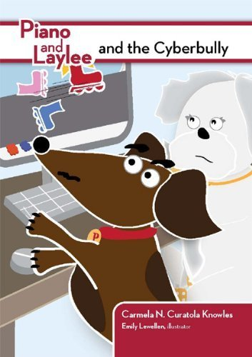 Piano and Laylee and the Cyberbully (Piano and Laylee Learning Adventures) by Carmela N. Curatola Knowles (2011-06-15)