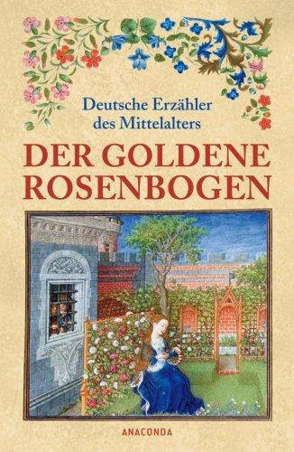Preisvergleich Produktbild Der goldene Rosenbogen. Deutsche Erzähler des Mittelalters