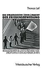 Die Strategische (OHN-) Macht der Friedensbewegung: Kommunikations- und Entscheidungsstrukturen in den Achtziger Jahren (German Edition) by Thomas Leif (1990-02-01)