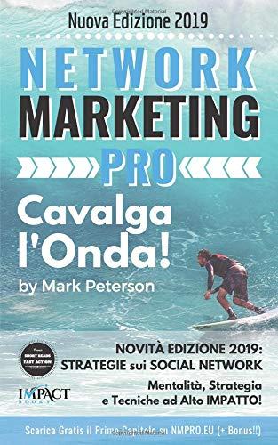 Network Marketing Pro 2017-18: Cavalca l'Onda!: Mentalità, Strategia e Tecniche ad Alto Impatto! (Short Reads, Fast Action - Successo in Pratica) por Mark Peterson