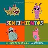 Sentimientos: Un libro de emociones monstruoso. Libro de sentimientos para niños. Educar las emociones. Libros infantiles de inteligencia emocional. ... Educar en la Felicidad. Emociones para niños
