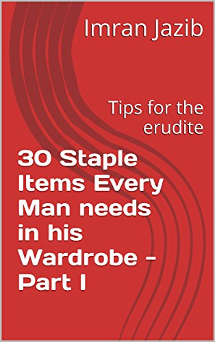30-staple-items-every-man-needs-in-his-wardrobe-part-i-tips-for-the-erudite-mens-clothing-series-boo