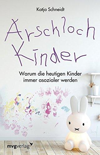 Arschlochkinder: Warum unsere Kinder immer asozialer werden