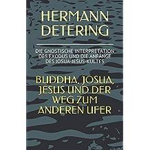 BUDDHA, JOSUA, JESUS UND DER WEG ZUM ANDEREN UFER: DIE GNOSTISCHE INTERPRETATION DES EXODUS  UND DIE ANFÄNGE DES JOSUA-JESUS-KULTES