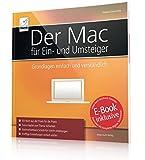 Der Mac für Ein- und Umsteiger: Grundlagen einfach und verständlich - inkl. Gratis-E-Book Version des Buches (Ersparnis: 4,99 Euro) für Ihr iPad, iPhone oder iBooks