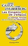 Les Ennemis de l'emploi: Le chômage, fatalité ou nécessité ? (Champs actuel t. 596)...