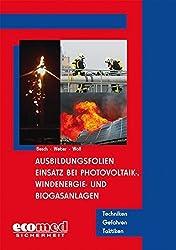 Ausbildungsfolien Einsatz bei Photovoltaik-, Windenergie- und Biogasanlagen: Techniken - Gefahren - Taktiken by Florian Besch (2012-11-23)