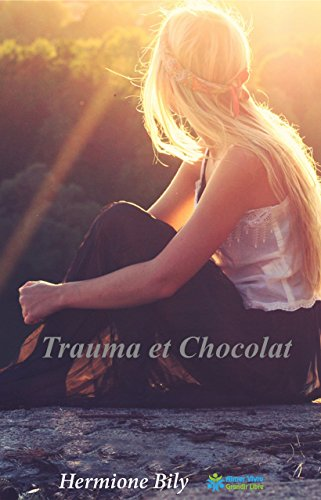 Trauma et Chocolat: Renaitre et mener une vie heureuse après un traumatisme