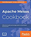Apache Mesos Cookbook: Efficiently handle and manage tasks in a distributed environment