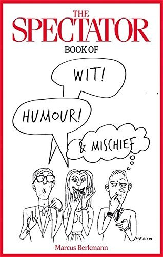The Spectator Book of Wit, Humour and Mischief by Marcus Berkmann (2016-08-25)