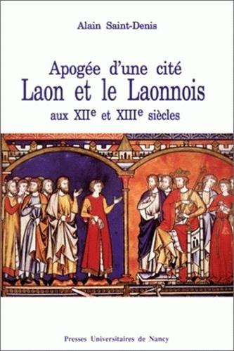 Apoge d'une cit: Laon et le Laonnois aux XIIe et XIIIe sicles
