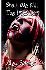 Shall We Kill The President? (The Demon Detective, and other stories. Book 3) Kindle Edition