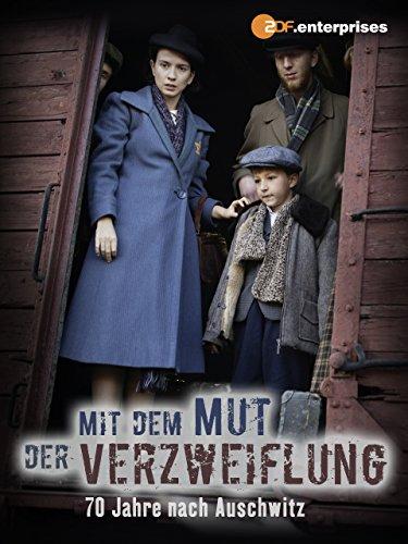 Mit dem Mut der Verzweiflung - 70 Jahre nach Auschwitz