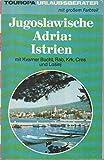 Jugoslawische Adria: Istrien. Mit Kvarner Bucht, Rab, Krk, Cres und Losinj -