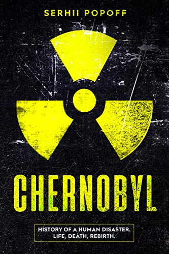 CHERNOBYL: History of a Human Disaster  Life, Death, Rebirth  (English  Edition)