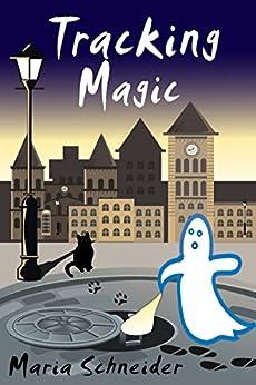 Tracking Magic (Max Killian Investigations Book 1) by [Schneider, Maria E.]