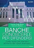 Banche. Conoscerle per difendersi. Guida rapida per orientarsi all'interno del mondo finanziario