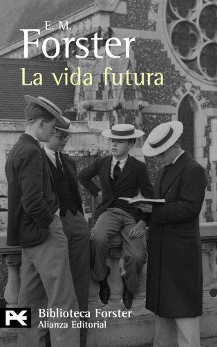 La vida futura (El Libro De Bolsillo - Bibliotecas De Autor - Biblioteca Forster) por E.M. Forster