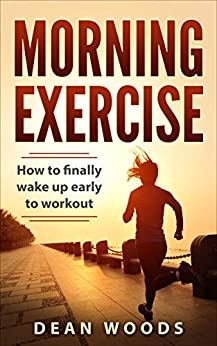 Morning Exercise: How to finally wake up early to workout (The Achiever Series Book 1) (English Edition) de [Woods, Dean]