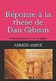 Réponse à la Thèse de Dan Gibson: Présentation et revue critique