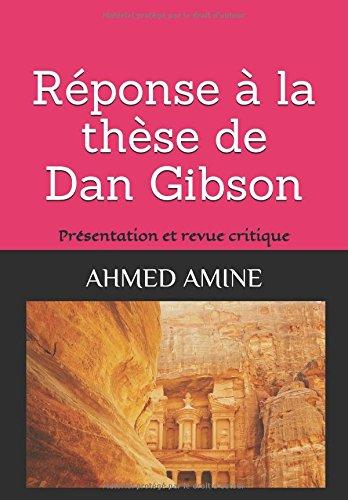 Réponse à la Thèse de Dan Gibson: Présentation et revue critique par AHMED AMINE