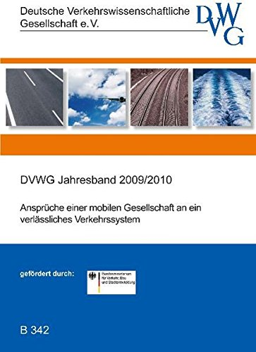 Ansprüche einer mobilen Gesellschaft an ein verlässliches Verkehrssystem: DVWG-Jahresband 2009/2010 (Reihe B - Seminar)