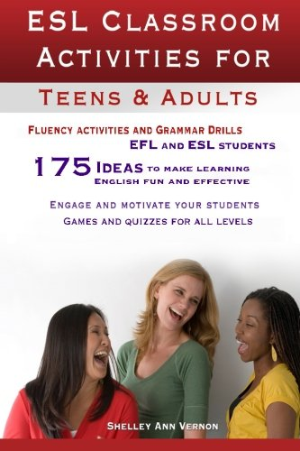 ESL Classroom Activities for Teens and Adults: ESL games, fluency activities and grammar drills for EFL and ESL students. por Shelley Ann Vernon
