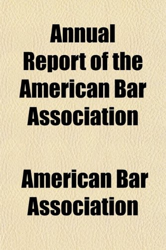Annual Report of the American Bar Association (Volume 26); Including Proceedings of the Annual Meeting