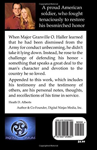 The Dismissal of Major Granville O. Haller: of the Regular Army of the United States, by order of the Secretary of War in Special Orders No. 331 of ... his Military Services and a few observations