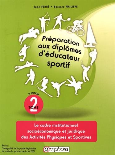 Preparation aux Diplomes d'Educateur Sportif T2 - le Cadre Institutionnel socioéconomique et juridique des Activités Physiques et Sportives par Ferre Jean