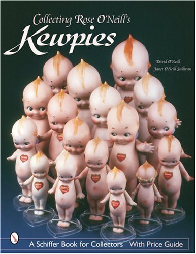 Free Download Collecting Rose O'Neill's Kewpies (Schiffer Book for Collectors) by David O'Neill (2003-08-30)