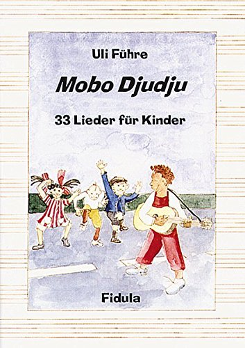 Buchcover Mobo Djudju - Lieder für Kinder: 33 neue Lieder für Kinder von 4-12 Jahren in Kindergarten, Schule, Chor und auf dem Spielplatz