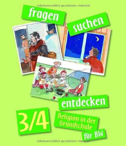 fragen-suchen-entdecken 3/4 BW: Religion in der Grundschule in Baden-Württemberg (fragen-suchen-entdecken. Religion in der Grundschule in Baden-Württemberg, Band 5)