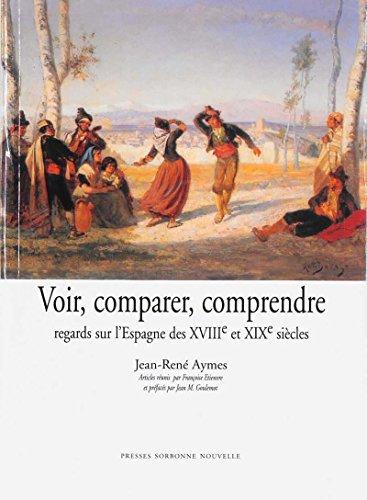 Voir, comparer, comprendre: Regards sur l'Espagne des XVIIIe et XIXe siècles (Monde hispanophone) par Jean-René Aymes