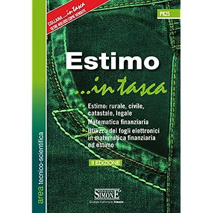 Estimo ...in Tasca: • Estimo: Rurale, Civile, Catastale, Legale • Matematica Finanziaria • Utilizzo Dei Fogli Elettronici In Matematica Finanziaria Ed Estimo