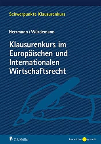 Klausurenkurs im Europäischen und Internationalen Wirtschaftsrecht (Schwerpunkte Klausurenkurs)