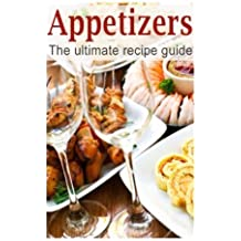 Appetizers :The Ultimate Recipe Guide - Over 150 Appetizing Recipes by Danielle Caples (2014-07-03)
