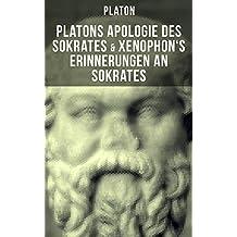 Platons Apologie des Sokrates & Xenophon's Erinnerungen an Sokrates: Sokrates: Der Mann und die Philosophie - Das literarische Porträt des Sokrates von seinen Schülern