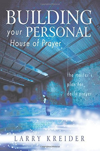 Building Your Personal House of Prayer: The Master's Plan for Daily Prayer Paperback May 1, 2008