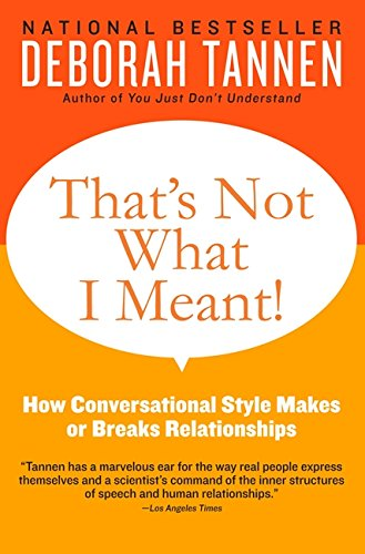 That's Not What I Meant!: How Conversational Style Makes or Breaks Relationships por Deborah Tannen