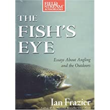 The Fish's Eye: Essays about Angling and the Outdoors (Field & Stream)