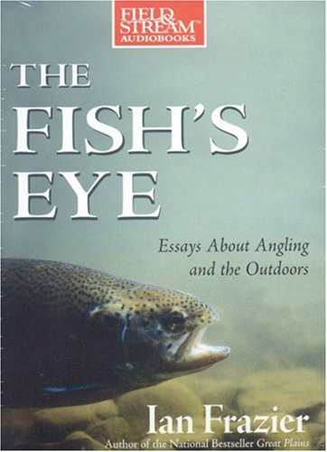 the-fishs-eye-essays-about-angling-and-the-outdoors-field-stream