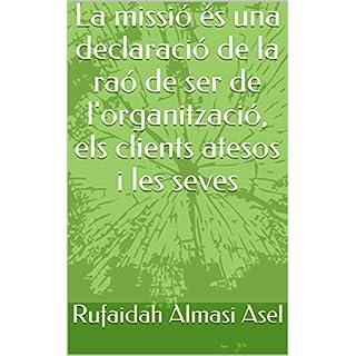 La missió és una declaració de la raó de ser de l'organització, els clients atesos i les seves  (Catalan Edition)