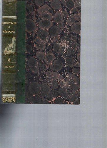 Dictionnaire de Médecine ou Répertoire Général des Sciences Médicales considérées sous les rapports théorique et pratique. Tome 8 [CIG-CON]