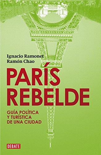 París rebelde: Guía política y turística de una ciudad por Ignacio Ramonet
