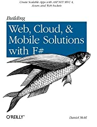 Building Web, Cloud, and Mobile Solutions with F# by Daniel Mohl (2012-12-31)