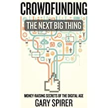 Crowdfunding: The Next Big Thing by Gary Spirer (2013-12-05)