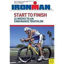 Start to Finish: 24 Weeks to an Endurance Triathlon: Ironman Edition
