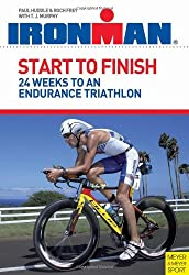 Start to Finish: 24 Weeks to an Endurance Triathlon: Ironman Edition
